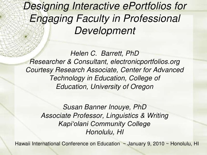 Designing Interactive ePortfolios for  Engaging Faculty in Professional DevelopmentHelen C.  Barrett, PhDResearcher & Cons...