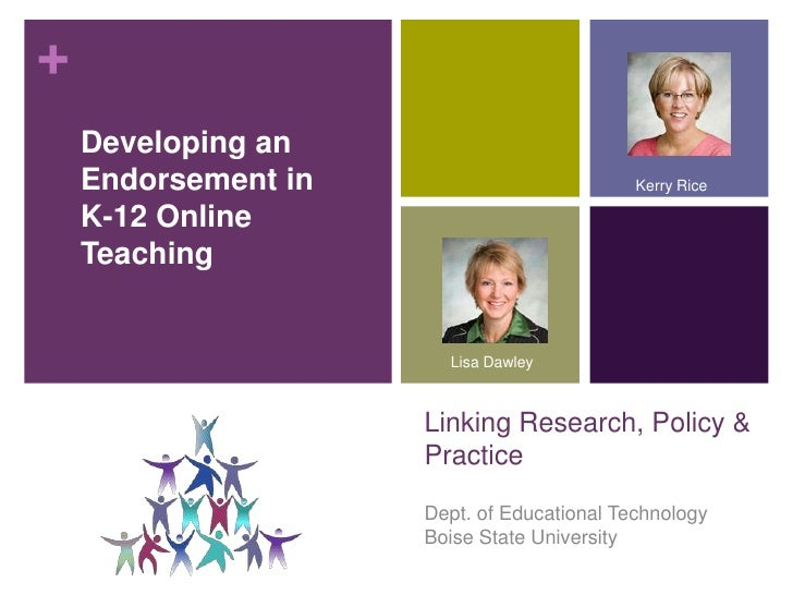 Developing an Endorsement in K-12 Online Teaching<br />Kerry Rice<br />Lisa Dawley<br />Dept. of Educational TechnologyBoi...