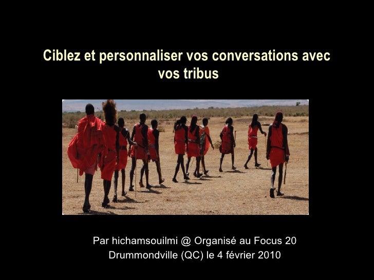 Ciblez et personnaliser vos conversations avec  vos tribus Par hichamsouilmi @ Organisé au Focus 20 Drummondville (QC) le ...