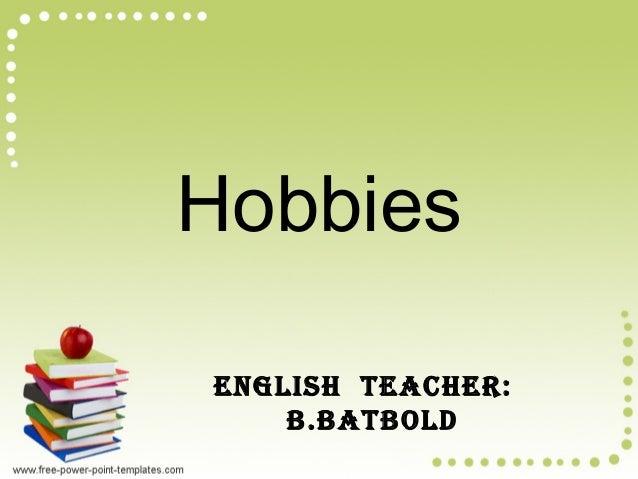 Hobbies English tEachEr: B.BatBold