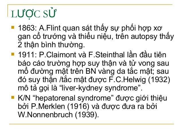 L C SƯỢ Ử  1863: A.Flint quan sát thấy sự phối hợp xơ gan cổ trướng và thiểu niệu, trên autopsy thấy 2 thận bình thường. ...