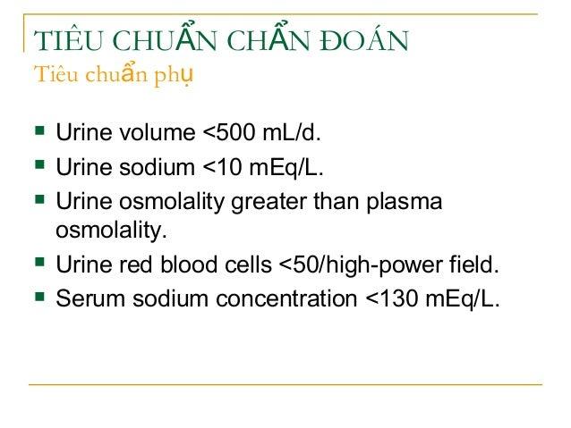 TIÊU CHU N CH N ĐOÁNẨ Ẩ Tiêu chu n phẩ ụ  Urine volume <500 mL/d.  Urine sodium <10 mEq/L.  Urine osmolality greater th...