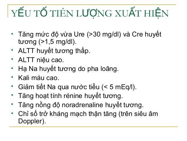 Y U T TIÊN L NG XU T HI NẾ Ố ƯỢ Ấ Ệ  Tăng mức độ vừa Ure (>30 mg/dl) và Cre huyết tương (>1,5 mg/dl).  ALTT huyết tương ...