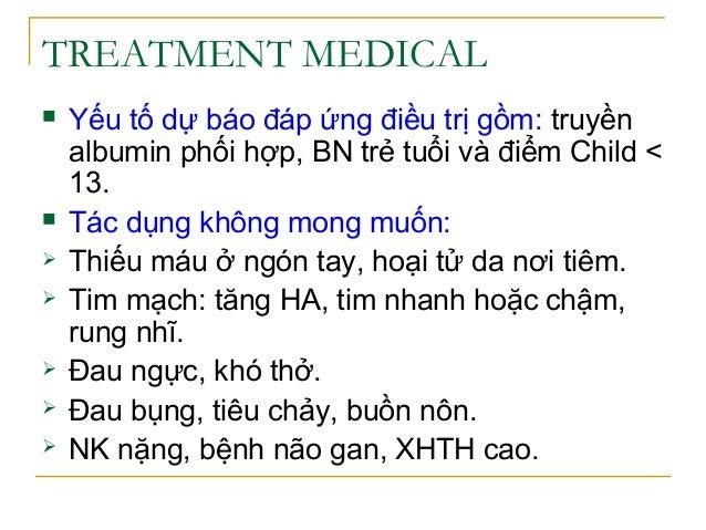 TREATMENT MEDICAL  Yếu tố dự báo đáp ứng điều trị gồm: truyền albumin phối hợp, BN trẻ tuổi và điểm Child < 13.  Tác dụn...
