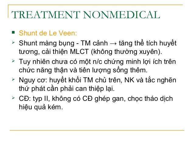 TREATMENT NONMEDICAL  Shunt de Le Veen:  Shunt màng bụng - TM cảnh → tăng thể tích huyết tương, cải thiện MLCT (không th...