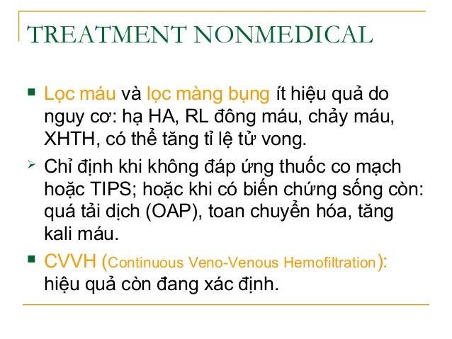 TREATMENT NONMEDICAL  Lọc máu và lọc màng bụng ít hiệu quả do nguy cơ: hạ HA, RL đông máu, chảy máu, XHTH, có thể tăng tỉ...