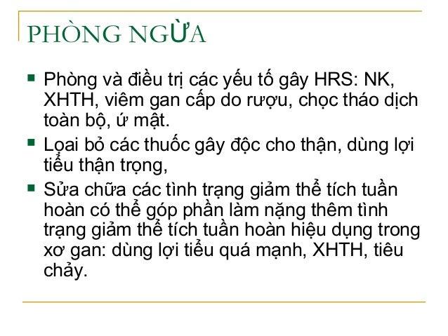 PHÒNG NG AỪ  Phòng và điều trị các yếu tố gây HRS: NK, XHTH, viêm gan cấp do rượu, chọc tháo dịch toàn bộ, ứ mật.  Lọai ...