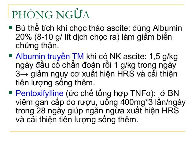 PHÒNG NG AỪ  Bù thể tích khi chọc tháo ascite: dùng Albumin 20% (8-10 g/ lít dịch chọc ra) làm giảm biến chứng thận.  Al...