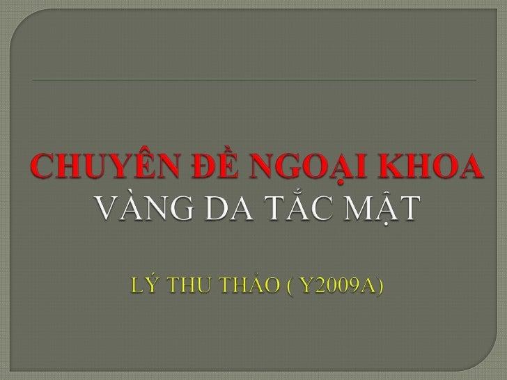 CHUYÊN ĐỀ NGOẠI KHOAVÀNG DA TẮC MẬTLÝ THU THẢO ( Y2009A)<br />