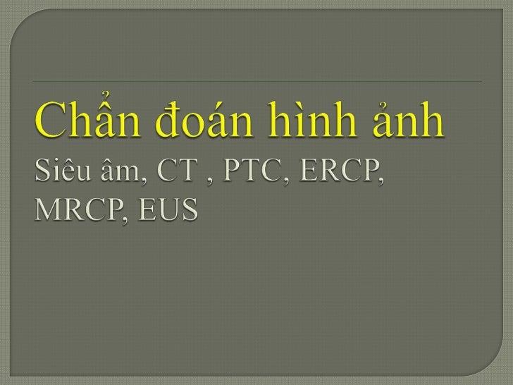 ChẩnđoánhìnhảnhSiêuâm, CT , PTC, ERCP, MRCP, EUS<br />