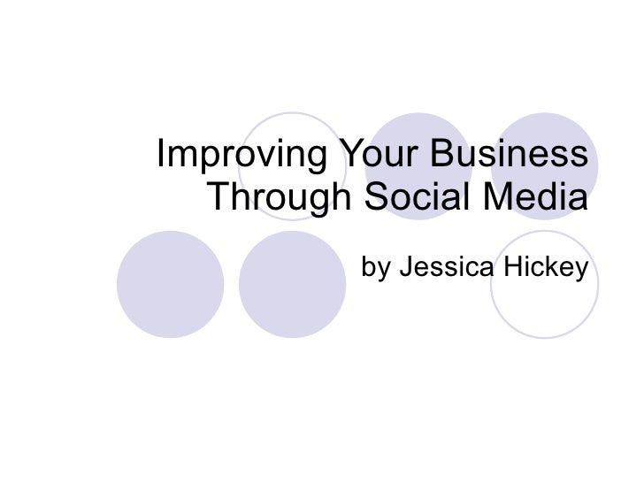 Improving Your Business Through Social Media by Jessica Hickey