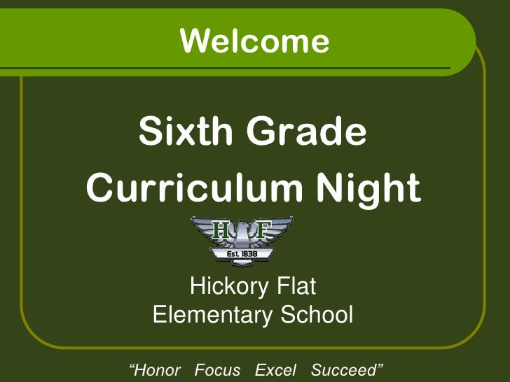 "Welcome    Sixth Grade Curriculum Night         Hickory Flat     Elementary School    ""Honor Focus Excel Succeed"""