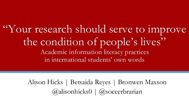 """Your research should serve to improve the condition of people's lives"" Academic information literacy practices in interna..."