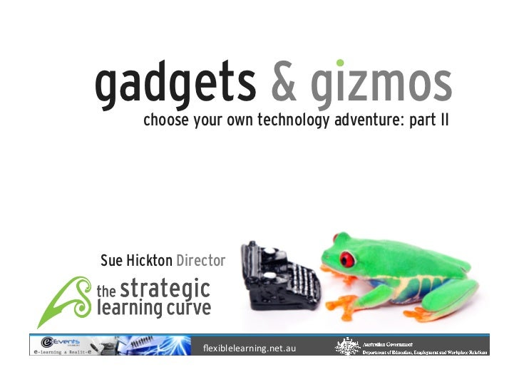 gadgets & gizmos                    choose your own technology adventure: part II              Sue Hickton Director6/10/11...