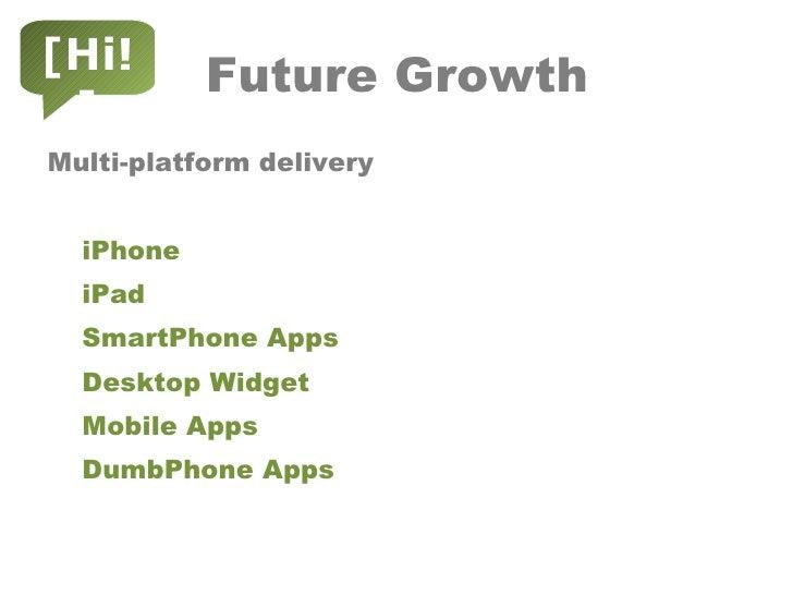 Future Growth <ul><li>Multi-platform delivery  </li></ul><ul><ul><li>iPhone </li></ul></ul><ul><ul><li>iPad </li></ul></ul...