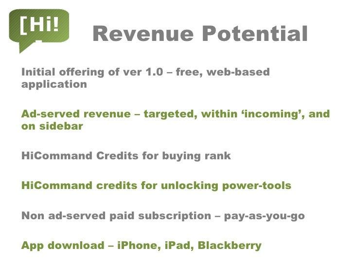Revenue Potential <ul><li>Initial offering of ver 1.0 – free, web-based application </li></ul><ul><li>Ad-served revenue – ...