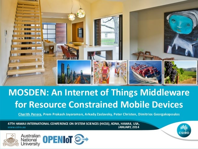 MOSDEN: An Internet of Things Middleware for Resource Constrained Mobile Devices Charith Perera, Prem Prakash Jayaraman, A...