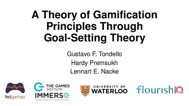 A Theory of Gamification Principles Through Goal-Setting Theory Gustavo F. Tondello Hardy Premsukh Lennart E. Nacke