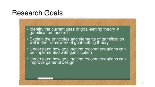 A Theory of Gamification Principles Through Goal-Setting Theory Slide 3