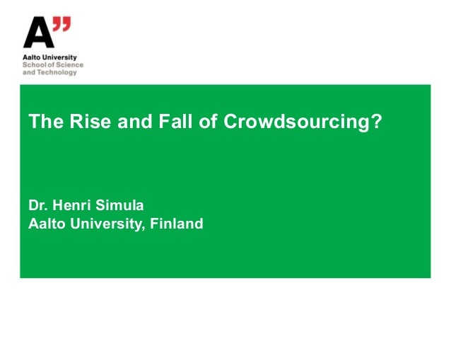 The Rise and Fall of Crowdsourcing?Dr. Henri SimulaAalto University, Finland
