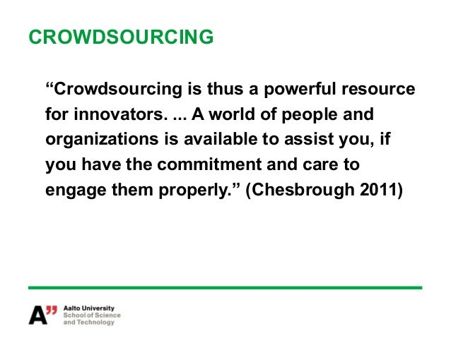 """CROWDSOURCING """"Crowdsourcing is thus a powerful resource for innovators. ... A world of people and organizations is availa..."""