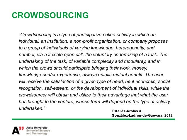 """CROWDSOURCING """"Crowdsourcing is a type of participative online activity in which an individual, an institution, a non-prof..."""