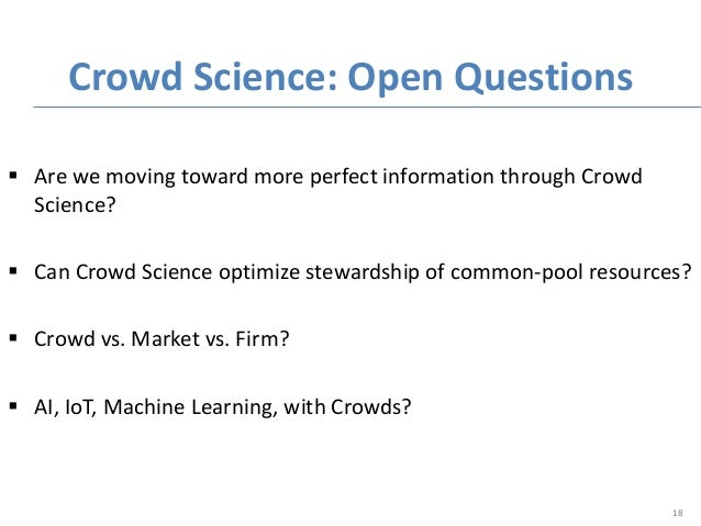  Are we moving toward more perfect information through Crowd Science?  Can Crowd Science optimize stewardship of common-...