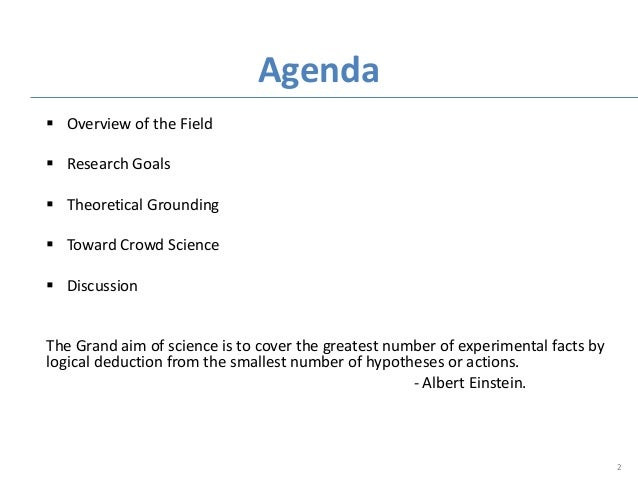  Overview of the Field  Research Goals  Theoretical Grounding  Toward Crowd Science  Discussion The Grand aim of scie...