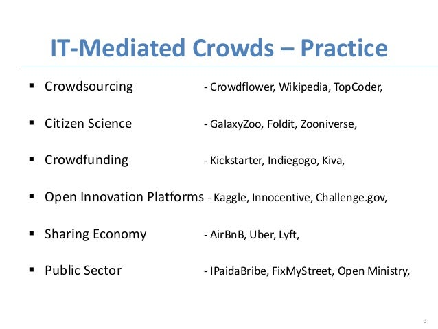  Crowdsourcing - Crowdflower, Wikipedia, TopCoder,  Citizen Science - GalaxyZoo, Foldit, Zooniverse,  Crowdfunding - Ki...