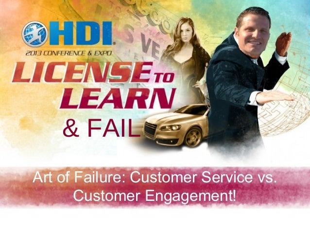 & FAILArt of Failure: Customer Service vs.       Customer Engagement!                                       1