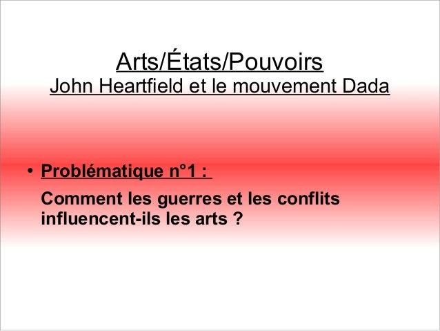 Arts/États/Pouvoirs John Heartfield et le mouvementDada ● Problématique n°1: Comment les guerres et les conflits influen...