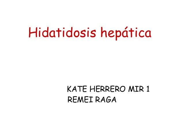 Hidatidosis hepática  KATE HERRERO MIR 1 REMEI RAGA