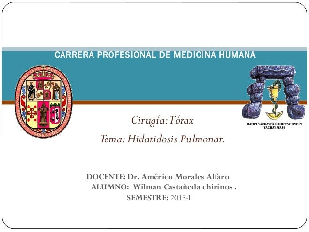 Cirugía:TóraxTema:Hidatidosis Pulmonar.UNIVERSIDAD NACIONAL DE SAN ANTONIO ABADDEL CUSCOFACULTAD DE MEDICINA HUMANACARRER...