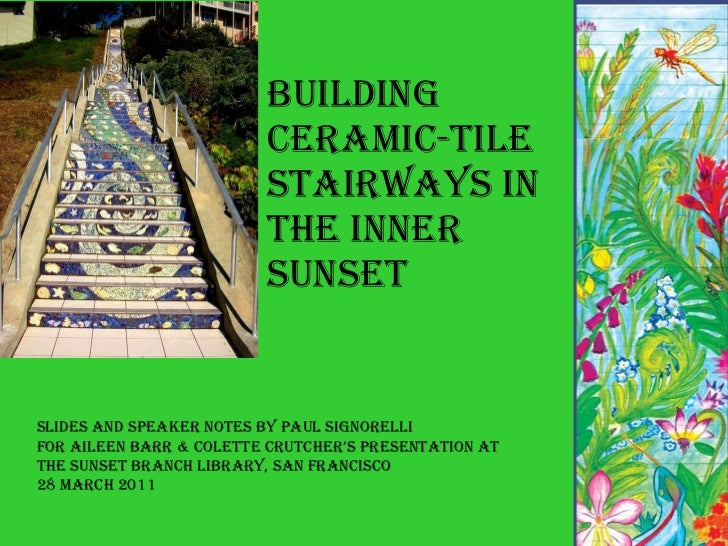 Building Ceramic-tile Stairways in the Inner Sunset Slides and Speaker Notes by Paul Signorelli For Aileen Barr & Colette ...