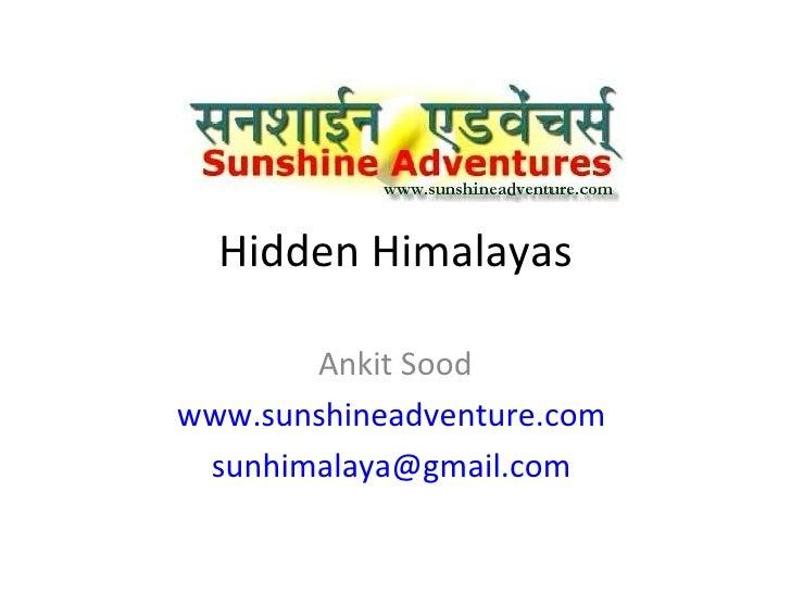 Hidden Himalayas Ankit Sood www.sunshineadventure.com   [email_address]