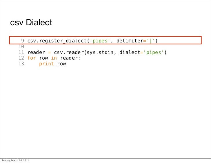 csv Dialect              9 csv.register_dialect(pipes, delimiter=|)             10             11 reader = csv.reader(sys....