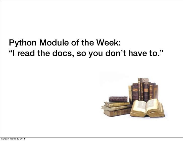 """Python Module of the Week:      """"I read the docs, so you don't have to.""""Sunday, March 20, 2011"""