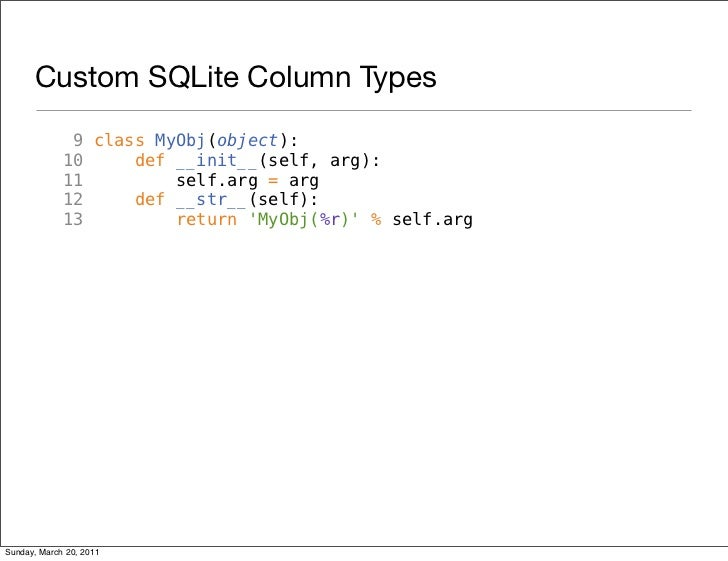 Custom SQLite Column Types              9 class MyObj(object):             10     def __init__(self, arg):             11 ...