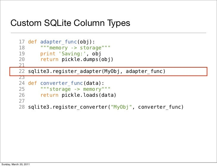 "Custom SQLite Column Types             17     def adapter_func(obj):             18         """"""memory -> storage""""""       ..."