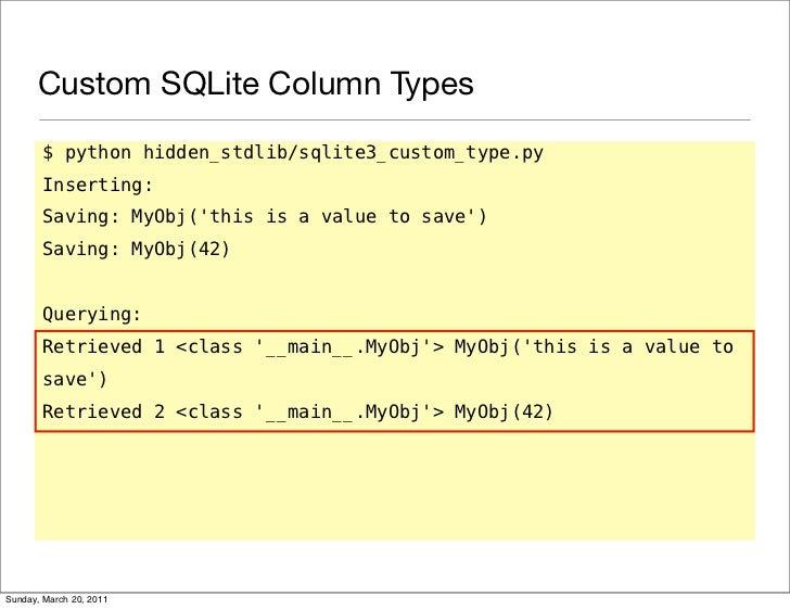Custom SQLite Column Types       $ python hidden_stdlib/sqlite3_custom_type.py       Inserting:       Saving: MyObj(this i...