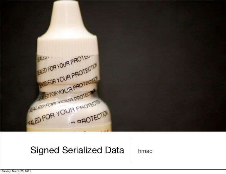 Signed Serialized Data   hmacSunday, March 20, 2011