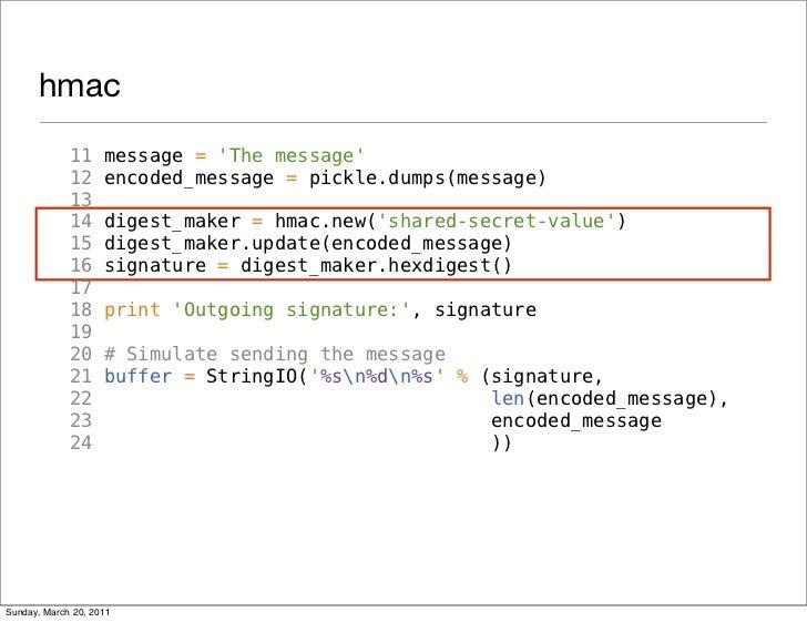 hmac             11     message = The message             12     encoded_message = pickle.dumps(message)             13   ...