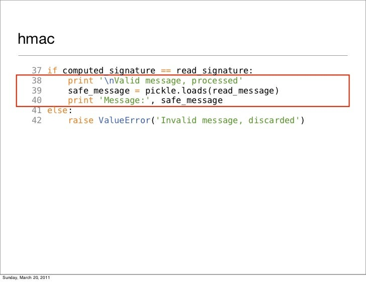 hmac             37 if computed_signature == read_signature:             38     print nValid message, processed           ...