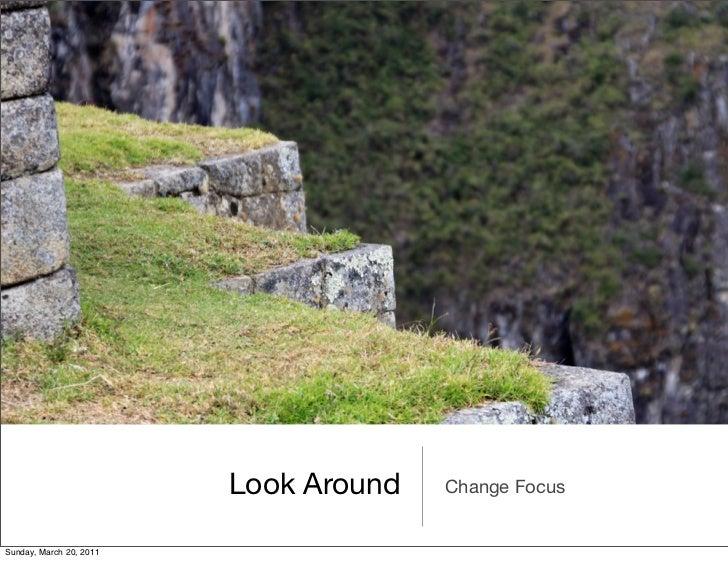 Look Around   Change FocusSunday, March 20, 2011