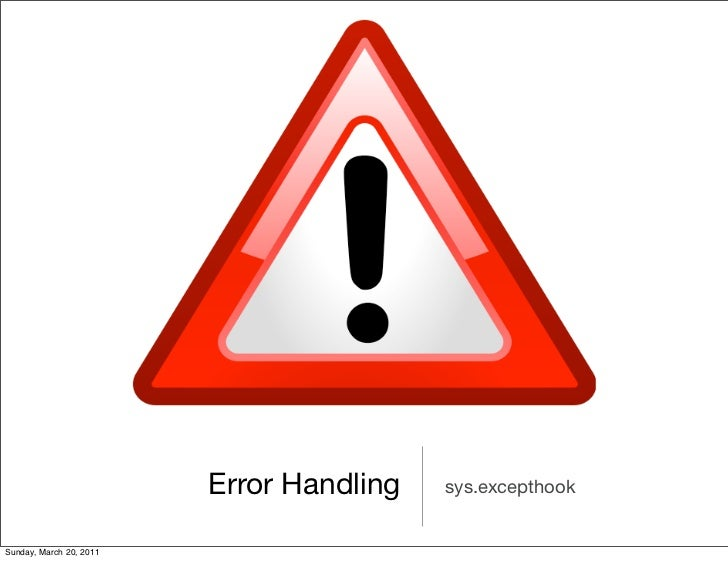Error Handling   sys.excepthookSunday, March 20, 2011
