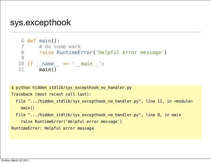 sys.excepthook              6 def main():              7     # do some work              8     raise RuntimeError(Helpful ...