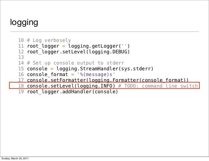 logging             10     # Log verbosely             11     root_logger = logging.getLogger()             12     root_lo...