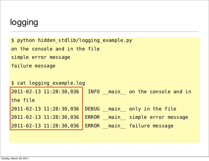logging       $ python hidden_stdlib/logging_example.py       on the console and in the file       simple error message   ...