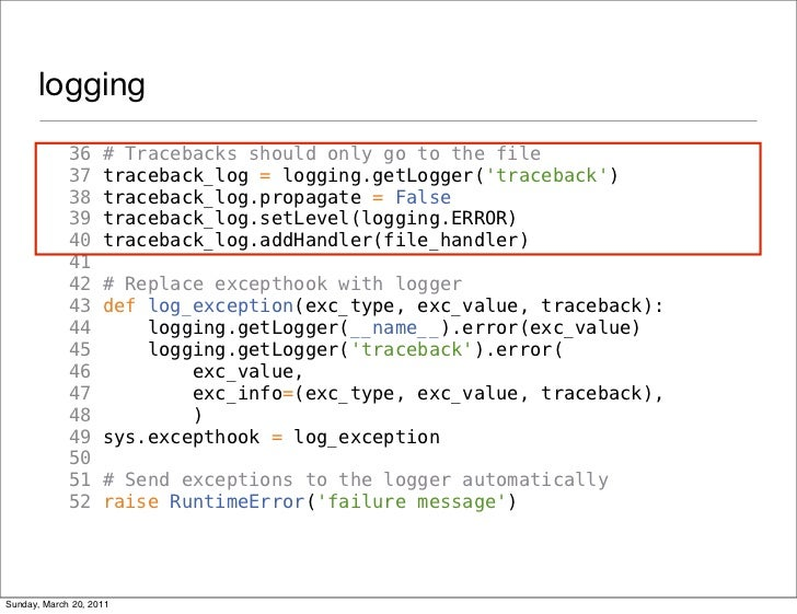 logging             36     # Tracebacks should only go to the file             37     traceback_log = logging.getLogger(tr...