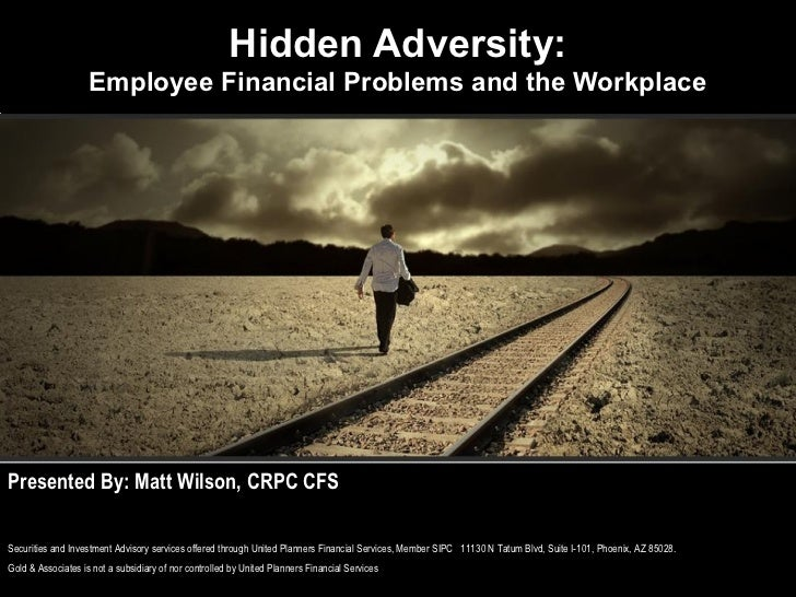 Hidden Adversity:                    Employee Financial Problems and the WorkplacePresented By: Matt Wilson, CRPC CFSSecur...